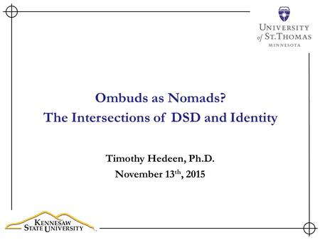 Ombuds as Nomads? The Intersections of DSD and Identity Timothy Hedeen, Ph.D. November 13 th, 2015.