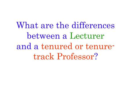 What are the differences between a Lecturer and a tenured or tenure- track Professor?