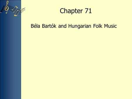"Chapter 71 Béla Bartók and Hungarian Folk Music. Lecture Overview The Austro Hungarian Empire before World War I Hungarian peasant music –""Fekete főd"""