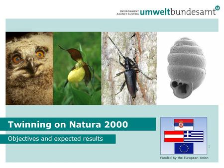 Twinning SR07-IB-EN-02 Funded by the European Union Twinning on Natura 2000 Objectives and expected results 1 Funded by the European Union.