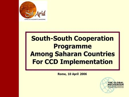 South-South Cooperation Programme Among Saharan Countries For CCD Implementation Rome, 10 April 2006.