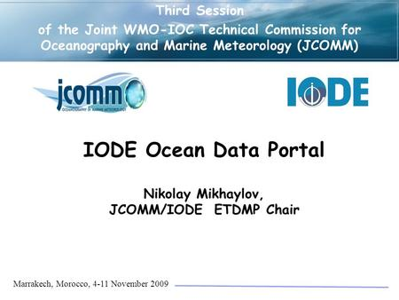 Third Session of the Joint WMO-IOC Technical Commission for Oceanography and Marine Meteorology (JCOMM) Marrakech, Morocco, 4-11 November 2009 IODE Ocean.