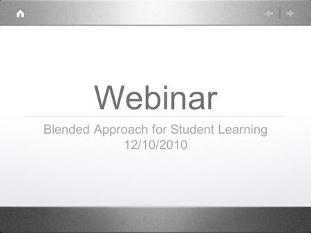Webinar Blended Approach for Student Learning 12/10/2010.