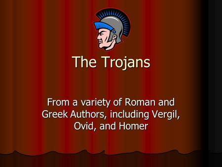 The Trojans From a variety of Roman and Greek Authors, including Vergil, Ovid, and Homer.