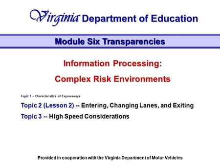 Information Processing: Complex Risk Environments Topic 1 -- Characteristics of Expressways Topic 2 (Lesson 2) -- Entering, Changing Lanes, and Exiting.