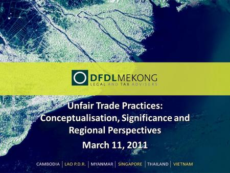 Unfair Trade Practices: Conceptualisation, Significance and Regional Perspectives March 11, 2011.