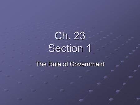 Ch. 23 Section 1 The Role of Government. Private Goods, Public Goods Private Goods – are goods that when consumed by one individual cannot be consumed.
