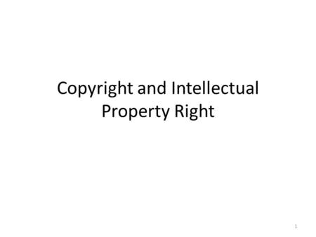 Copyright and Intellectual Property Right 1. 2 Use and Protection of Intellectual Property in Online Business Intellectual property (general term) includes: