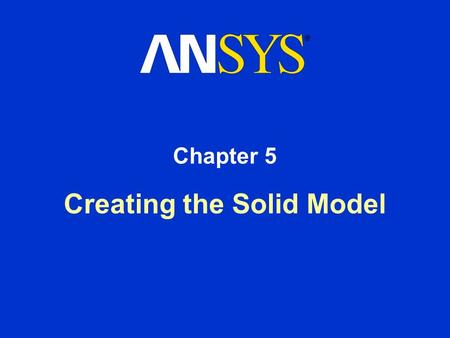 Creating the Solid Model Chapter 5. Training Manual October 30, 2001 Inventory #001569 5-2 The purpose of this chapter is to review some preliminary modeling.