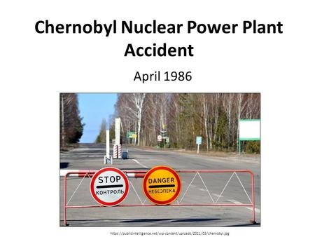 Chernobyl Nuclear Power Plant Accident April 1986 https://publicintelligence.net/wp-content/uploads/2011/03/chernobyl.jpg.