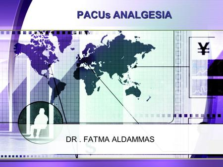 PACUs ANALGESIA DR. FATMA ALDAMMAS. PAIN An unpleasant sensory and emotional experience associated with actual or potential tissue damage or described.