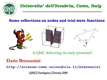 Is QMC delivering its early promises? Dario Bressanini QMCI Sardagna (Trento) 2006  Universita' dell'Insubria,