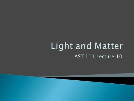 "AST 111 Lecture 10.  Just like the ""hierarchy"" of objects in the universe, so is there one in the structure of matter."