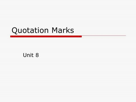 Quotation Marks Unit 8. 2 of 12 Unit 8 Quotation Marks  Direct Quotations  Quotations after Independent Clauses  Quotation Marks with Periods, Commas,