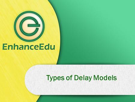 Types of Delay Models. Delay models Three types of delay models used in Verilog Distributed delay model Lumped Delay model Pin-to-pin (path) Delay model.