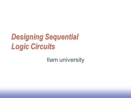 Designing Sequential Logic Circuits Ilam university.