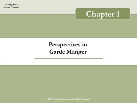 Perspectives in Garde Manger © 2007 Thomson Delmar Learning. All Rights Reserved. Chapter 1.