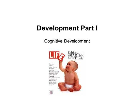 Development Part I Cognitive Development. Overview Piaget's stages Theory of mind Challenges to Piaget Executive function.