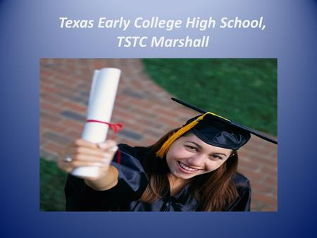 Texas Early College High School, TSTC Marshall. Partners Texas State Technical College Marshall Economic Development Council Longview Economic Development.
