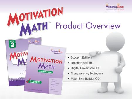 Motivation Math Student Edition Revised based on TEKS refinements Allows student need to drive instruction and determine the pages used Allows the teacher.