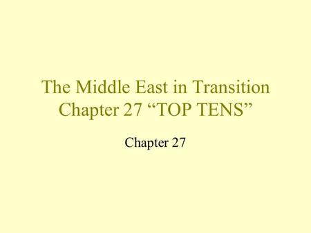 "The Middle East in Transition Chapter 27 ""TOP TENS"" Chapter 27."