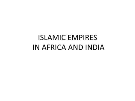 ISLAMIC EMPIRES IN AFRICA AND INDIA. WEST AFRICA (MALI) 1200-1450 Replaced Ghana, but LARGER and MUSLIM Grew from Sub-Saharan trade route – controlled.