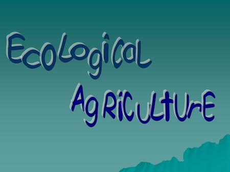 What is Ecological Agriculture? Its definition is understood as an agricultural system that is based on ecological principles and applying ecological.