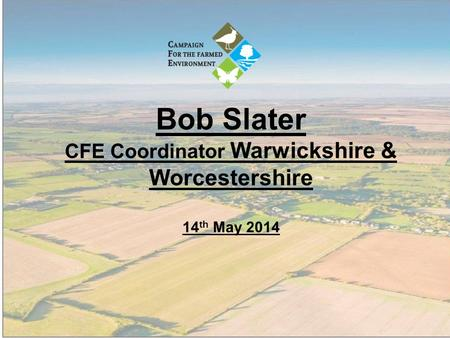 Bob Slater CFE Coordinator Warwickshire & Worcestershire 14 th May 2014.