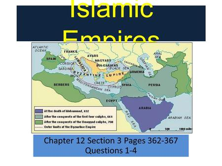 Islamic Empires Chapter 12 Section 3 Pages 362-367 Questions 1-4.