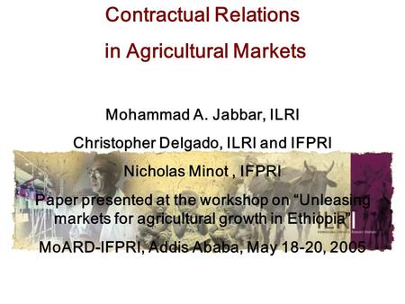 Contractual Relations in Agricultural Markets Mohammad A. Jabbar, ILRI Christopher Delgado, ILRI and IFPRI Nicholas Minot, IFPRI Paper presented at the.