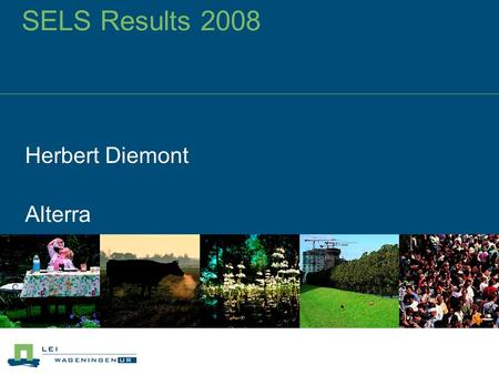 SELS Results 2008 Herbert Diemont Alterra. Economic Value of Environmental Services Trillions of dollars worth (Constanza et al 1998) But…. not providing.
