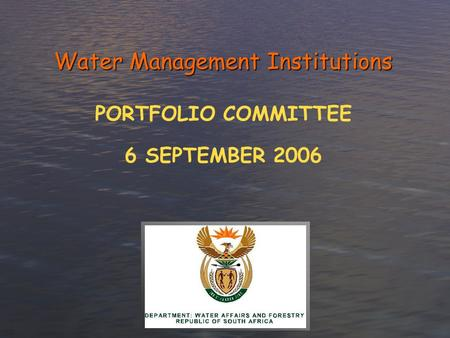 Water Management Institutions PORTFOLIO COMMITTEE 6 SEPTEMBER 2006.