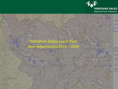 Yorkshire Dales Local Plan New opportunities 2015 – 2030.