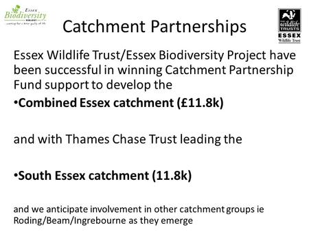 Catchment Partnerships Essex Wildlife Trust/Essex Biodiversity Project have been successful in winning Catchment Partnership Fund support to develop the.