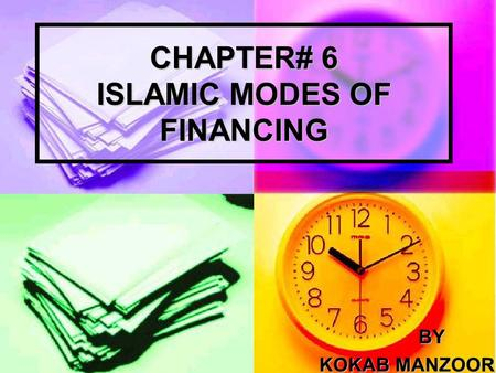 CHAPTER# 6 ISLAMIC MODES OF FINANCING BY KOKAB MANZOOR.