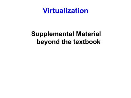 Virtualization Supplemental Material beyond the textbook.