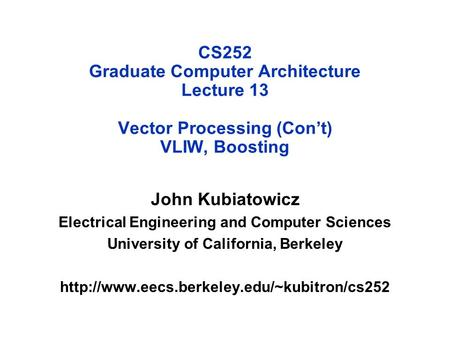 CS252 Graduate Computer Architecture Lecture 13 Vector Processing (Con't) VLIW, Boosting John Kubiatowicz Electrical Engineering and Computer Sciences.