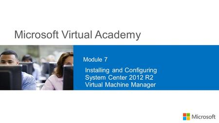 20409A 7: Installing and Configuring System Center 2012 R2 Virtual Machine Manager Module 7 Installing and Configuring System Center 2012 R2 Virtual.