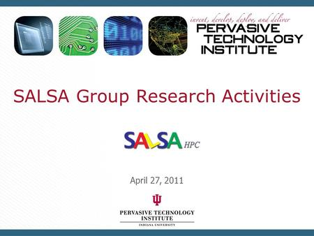 SALSA Group Research Activities April 27, 2011. Research Overview  MapReduce Runtime  Twister  Azure MapReduce  Dryad and Parallel Applications 