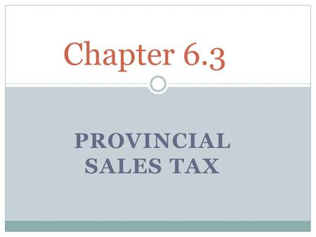 PROVINCIAL SALES TAX Chapter 6.3. The seller is responsible for Calculating the tax and adding it to normal price for goods Collecting the tax from customers.