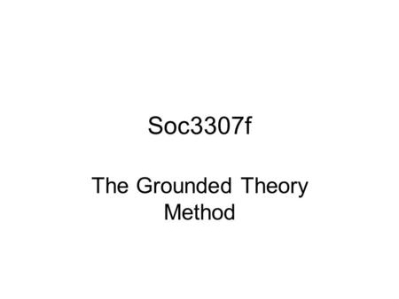 Soc3307f The Grounded Theory Method. Benefits of Using the Grounded Theory Method Can be used to interpret complex and multi- faceted phenomena Can accommodate.
