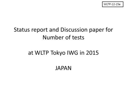 Status report and Discussion paper for Number of tests at WLTP Tokyo IWG in 2015 JAPAN WLTP-12-15e.