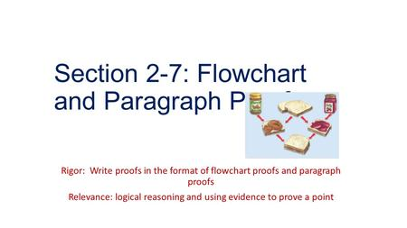 Section 2-7: Flowchart and Paragraph Proofs Rigor: Write proofs in the format of flowchart proofs and paragraph proofs Relevance: logical reasoning and.