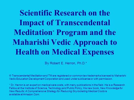 Scientific Research on the Impact of Transcendental Meditation ® Program and the Maharishi Vedic Approach to Health on Medical Expenses By Robert E. Herron,