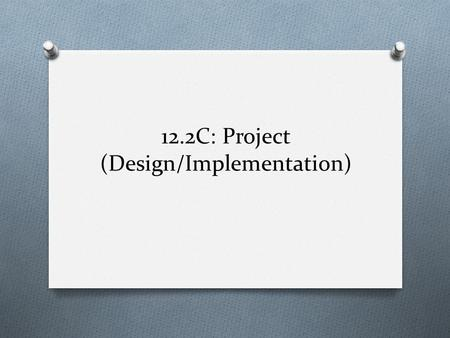 12.2C: Project (Design/Implementation). Lesson objectives O have experience of using prototyping to create solutions for project work O be aware of the.