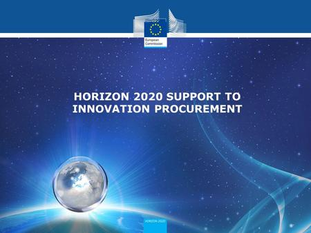 HORIZON 2020 SUPPORT TO INNOVATION PROCUREMENT. Public sector is faced with important challenges. To tackle these challenges often public sector transformations.
