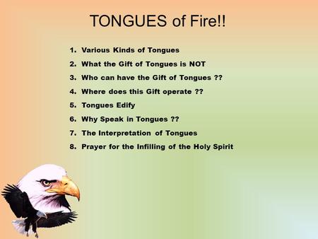 TONGUES of Fire!! 1.Various Kinds of Tongues 2.What the Gift of Tongues is NOT 3.Who can have the Gift of Tongues ?? 4.Where does this Gift operate ??