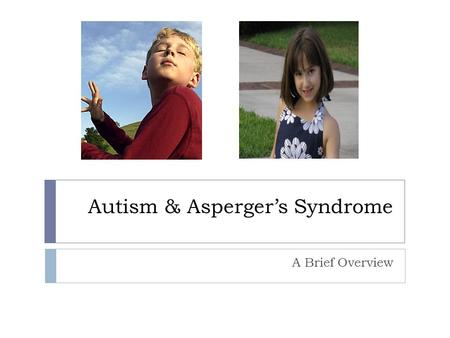 Autism & Asperger's Syndrome A Brief Overview. What is Autism?  A developmental disability that usually becomes evident during the first 3 years of life.
