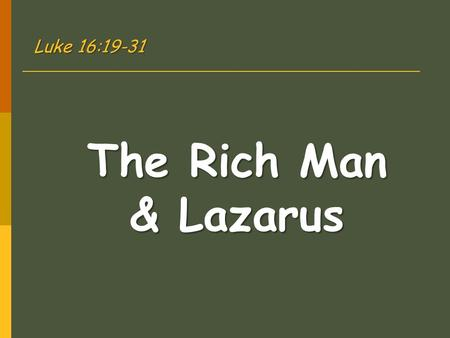 The Rich Man & Lazarus Luke 16:19-31. 19 20 21 22 23 24 25 19 There was a certain rich man who was clothed in purple and fine linen and fared sumptuously.