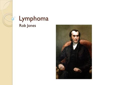 Lymphoma Rob Jones. Aim and learning outcomes Aim ◦ To revise the key points of lymphoma Learning outcomes ◦ Revise the basics of haemopoiesis ◦ Understand.